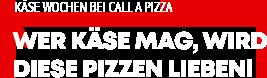 Käse Wochen bei Call a Pizza